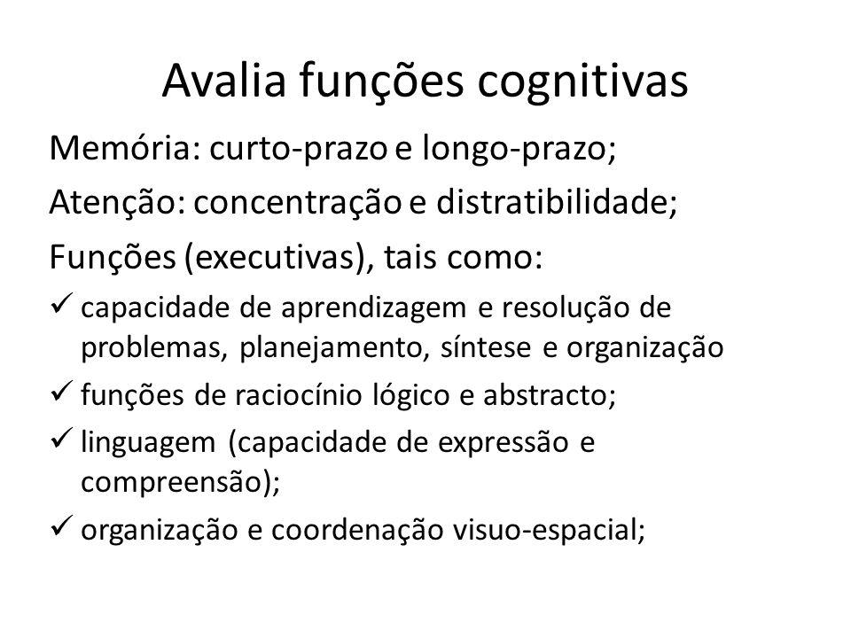 Avalia funções cognitivas Memória: curto-prazo e longo-prazo; Atenção: concentração e distratibilidade; Funções (executivas), tais como: capacidade de