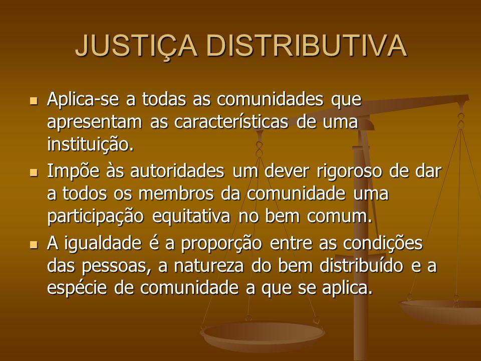 JUSTIÇA DISTRIBUTIVA Aplica-se a todas as comunidades que apresentam as características de uma instituição. Aplica-se a todas as comunidades que apres