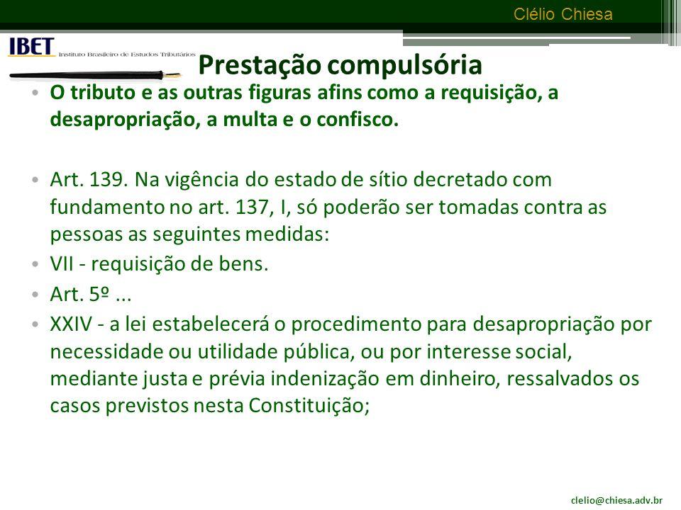 clelio@chiesa.adv.br Clélio Chiesa Tributo é toda prestação pecuniária a) Essa cláusula tem amparo constitucional.