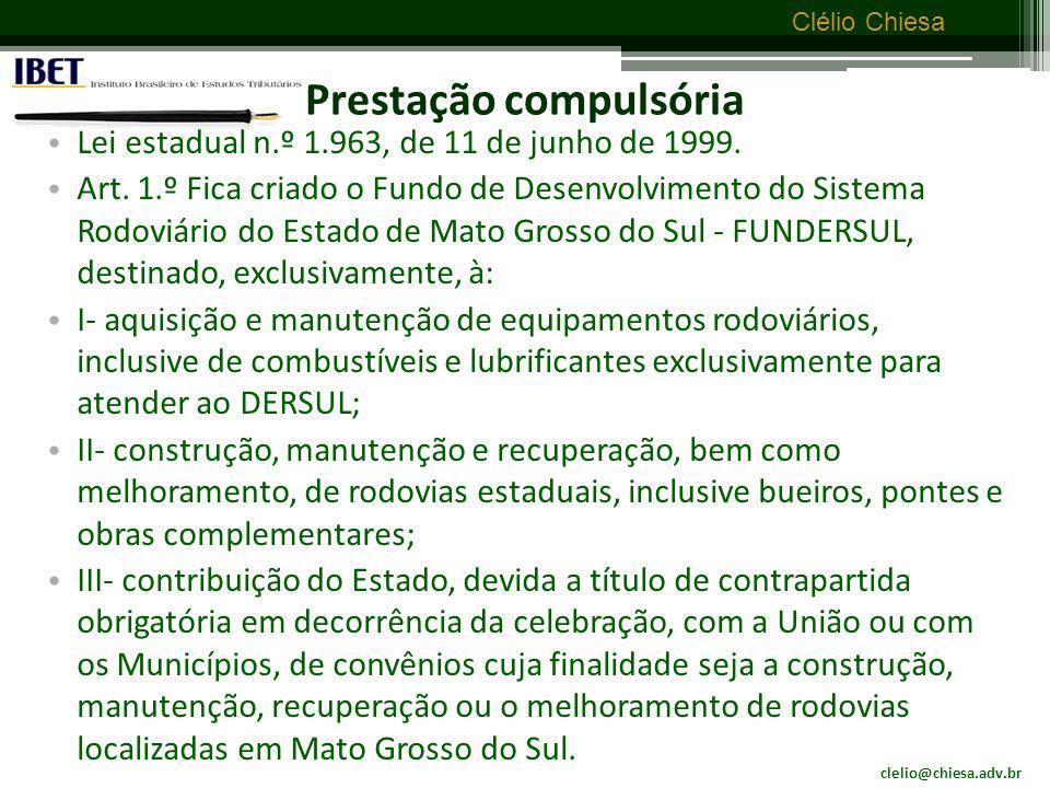 clelio@chiesa.adv.br Clélio Chiesa Prestação compulsória O tributo e as outras figuras afins como a requisição, a desapropriação, a multa e o confisco.