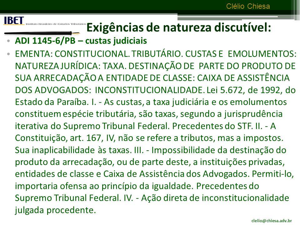 clelio@chiesa.adv.br Clélio Chiesa Exigências de natureza discutível: a) Aluguel de imóvel público b) estadia e pesagem de veículos em terminal alfandegário RESP Nº 221488-RS – Rel.