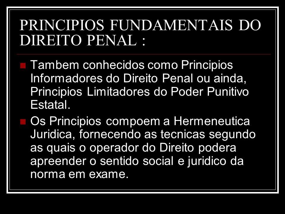PRINCIPIOS FUNDAMENTAIS DO DIREITO PENAL : Tambem conhecidos como Principios Informadores do Direito Penal ou ainda, Principios Limitadores do Poder P