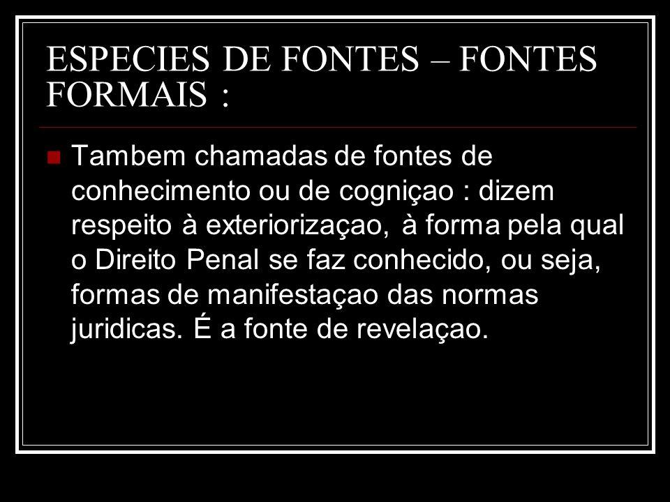 ESPECIES DE FONTES – FONTES FORMAIS : Tambem chamadas de fontes de conhecimento ou de cogniçao : dizem respeito à exteriorizaçao, à forma pela qual o