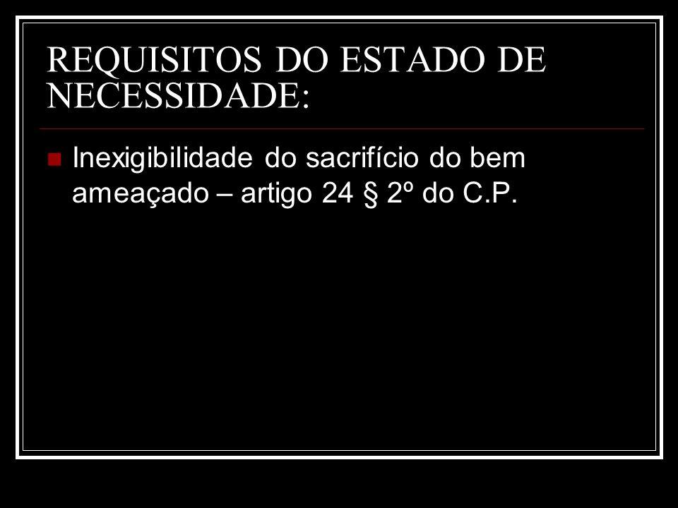 REQUISITOS DO ESTADO DE NECESSIDADE: Inexigibilidade do sacrifício do bem ameaçado – artigo 24 § 2º do C.P.