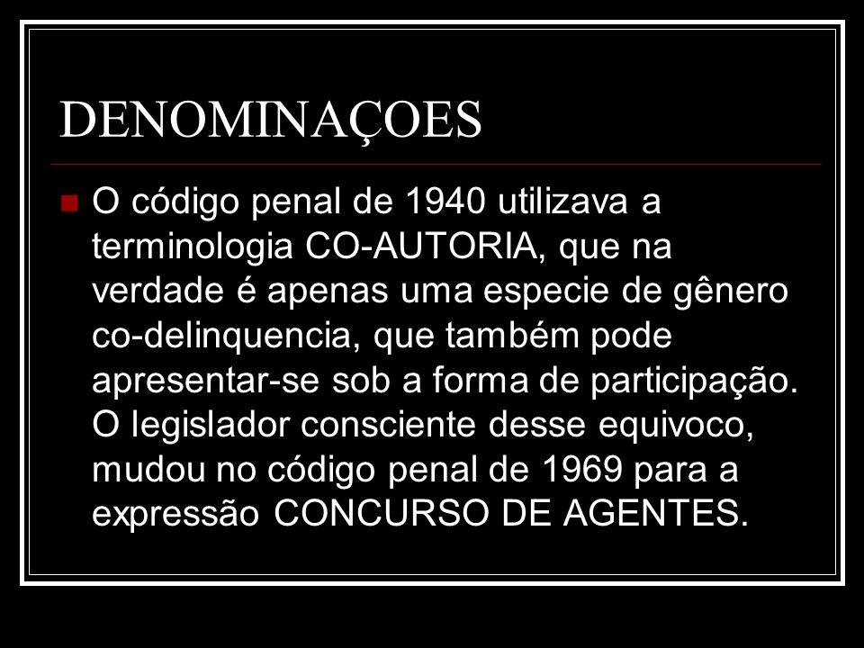 DENOMINAÇOES O código penal de 1940 utilizava a terminologia CO-AUTORIA, que na verdade é apenas uma especie de gênero co-delinquencia, que também pod