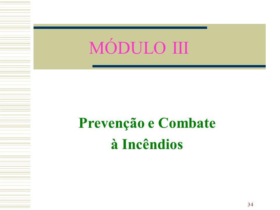 34 MÓDULO III Prevenção e Combate à Incêndios