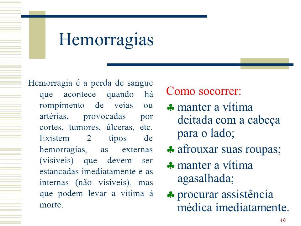49 Hemorragias Hemorragia é a perda de sangue que acontece quando há rompimento de veias ou artérias, provocadas por cortes, tumores, úlceras, etc.