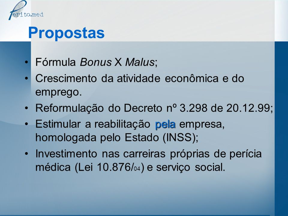 Propostas Fórmula Bonus X Malus; Crescimento da atividade econômica e do emprego. Reformulação do Decreto nº 3.298 de 20.12.99; pelaEstimular a reabil