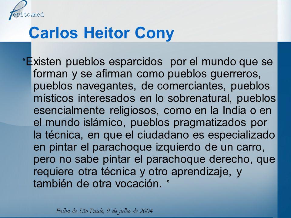Carlos Heitor Cony Existen pueblos esparcidos por el mundo que se forman y se afirman como pueblos guerreros, pueblos navegantes, de comerciantes, pue