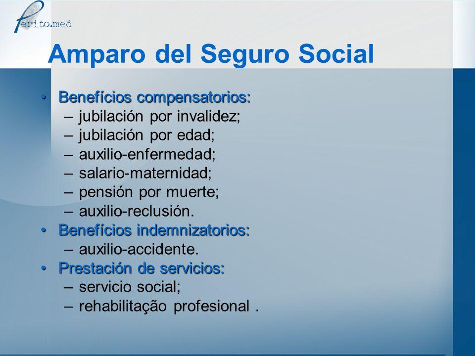 Amparo del Seguro Social Benefícios compensatorios:Benefícios compensatorios: –jubilación por invalidez; –jubilación por edad; –auxilio-enfermedad; –s