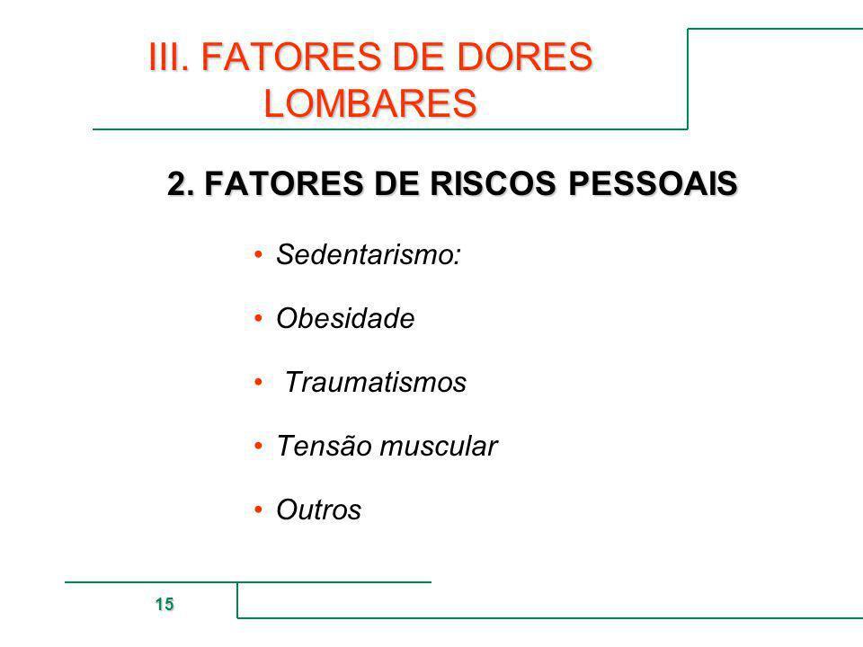 MUTUAL DE SEGURIDAD 15 III. FATORES DE DORES LOMBARES 2. FATORES DE RISCOS PESSOAIS Sedentarismo: Obesidade Traumatismos Tensão muscular Outros