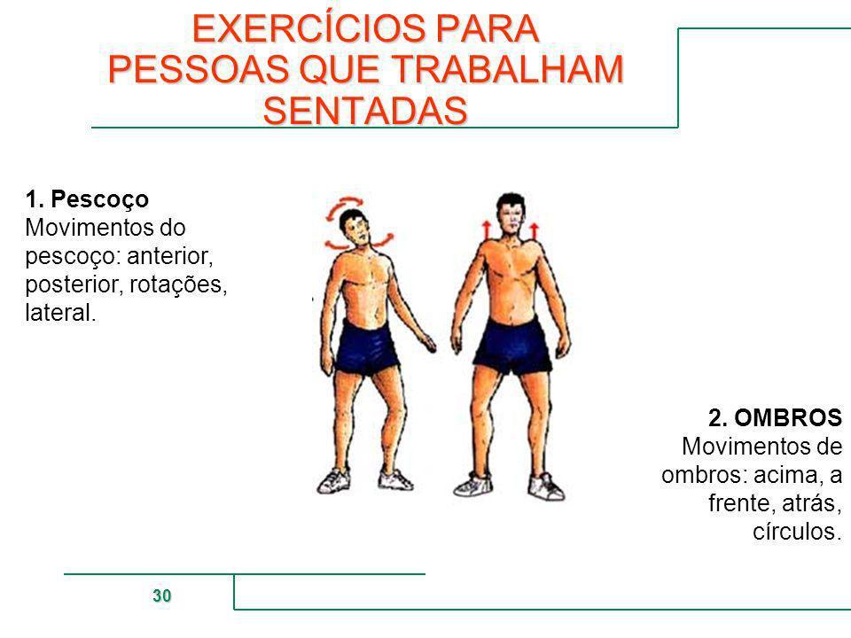 MUTUAL DE SEGURIDAD 30 EXERCÍCIOS PARA PESSOAS QUE TRABALHAM SENTADAS 1. Pescoço Movimentos do pescoço: anterior, posterior, rotações, lateral. 2. OMB