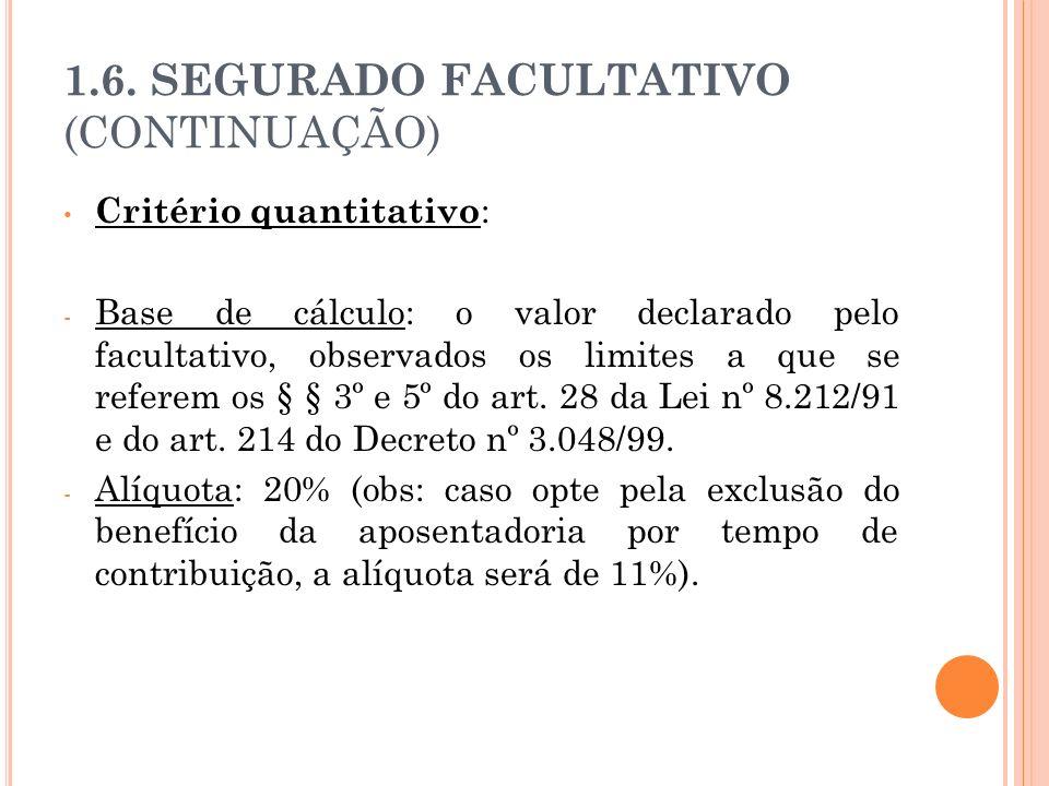 1.6. SEGURADO FACULTATIVO (CONTINUAÇÃO) Critério quantitativo : - Base de cálculo: o valor declarado pelo facultativo, observados os limites a que se
