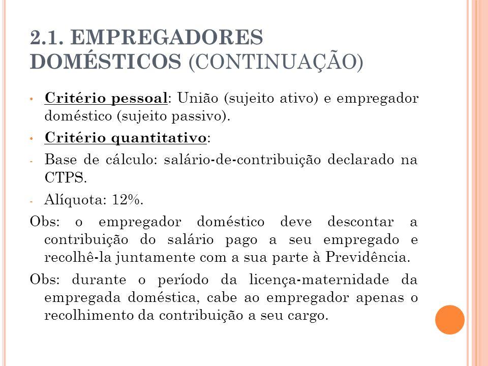 2.1. EMPREGADORES DOMÉSTICOS (CONTINUAÇÃO) Critério pessoal : União (sujeito ativo) e empregador doméstico (sujeito passivo). Critério quantitativo :
