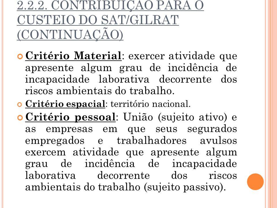 2.2.2. CONTRIBUIÇÃO PARA O CUSTEIO DO SAT/GILRAT (CONTINUAÇÃO) Critério Material : exercer atividade que apresente algum grau de incidência de incapac