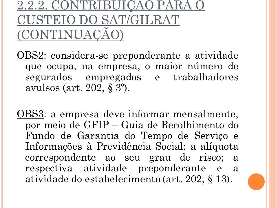 2.2.2. CONTRIBUIÇÃO PARA O CUSTEIO DO SAT/GILRAT (CONTINUAÇÃO) OBS2: considera-se preponderante a atividade que ocupa, na empresa, o maior número de s