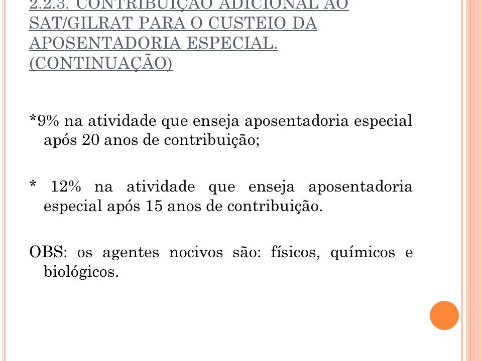 2.2.3. CONTRIBUIÇÃO ADICIONAL AO SAT/GILRAT PARA O CUSTEIO DA APOSENTADORIA ESPECIAL. (CONTINUAÇÃO) *9% na atividade que enseja aposentadoria especial