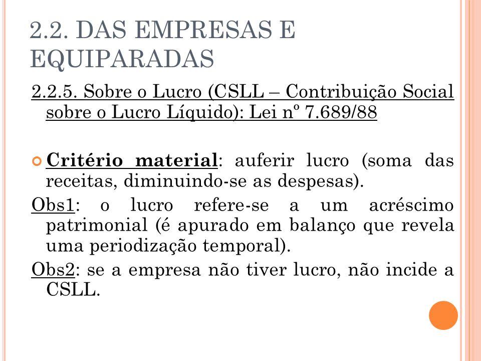 2.2. DAS EMPRESAS E EQUIPARADAS 2.2.5. Sobre o Lucro (CSLL – Contribuição Social sobre o Lucro Líquido): Lei nº 7.689/88 Critério material : auferir l