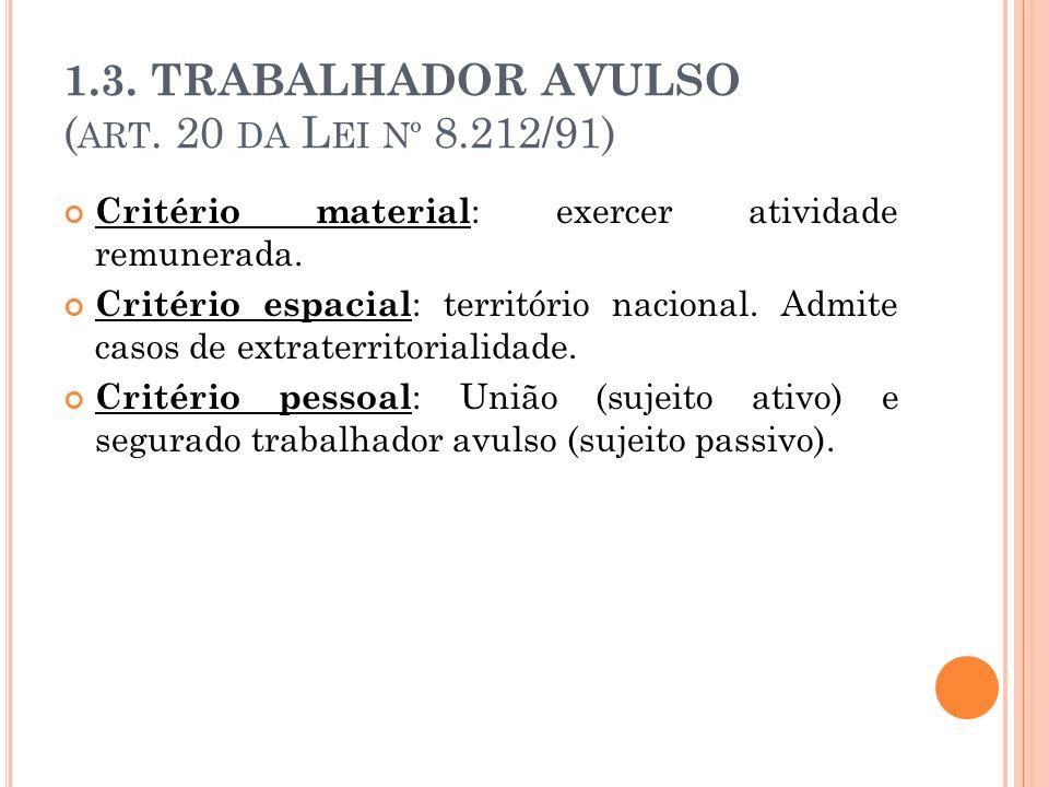 1.3. TRABALHADOR AVULSO ( ART. 20 DA L EI Nº 8.212/91) Critério material : exercer atividade remunerada. Critério espacial : território nacional. Admi
