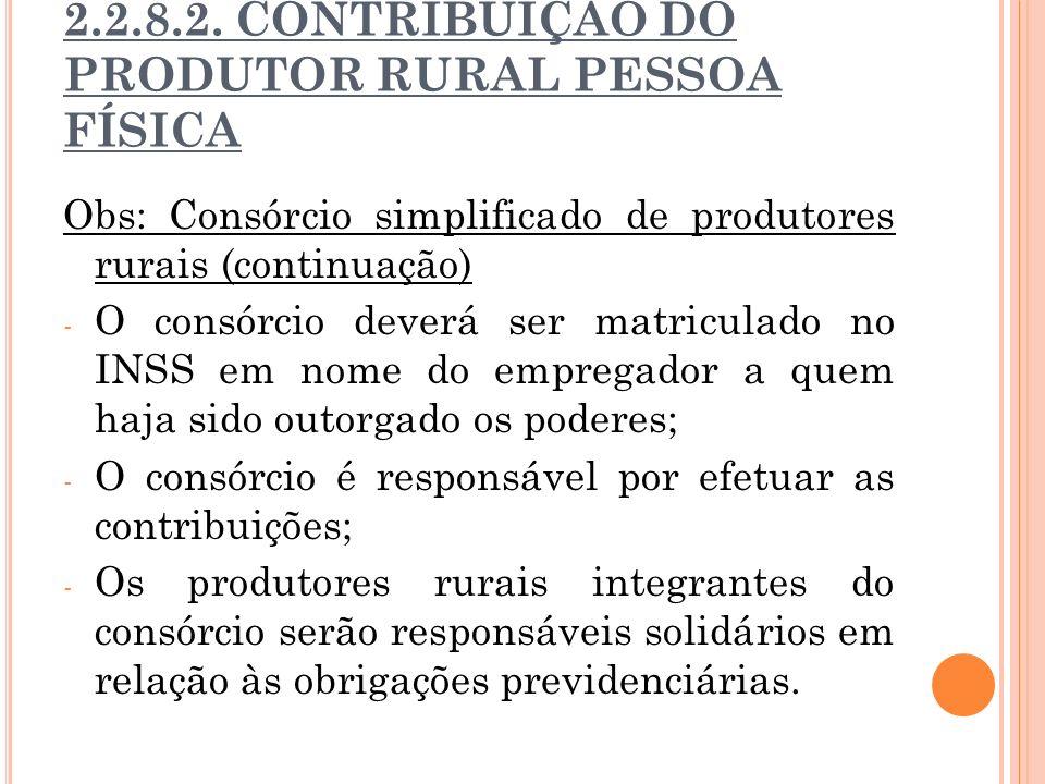 2.2.8.2. CONTRIBUIÇÃO DO PRODUTOR RURAL PESSOA FÍSICA Obs: Consórcio simplificado de produtores rurais (continuação) - O consórcio deverá ser matricul