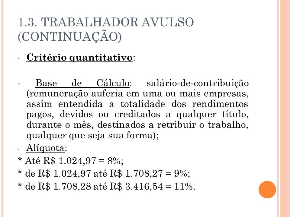 1.3. TRABALHADOR AVULSO (CONTINUAÇÃO) Critério quantitativo : - Base de Cálculo: salário-de-contribuição (remuneração auferia em uma ou mais empresas,