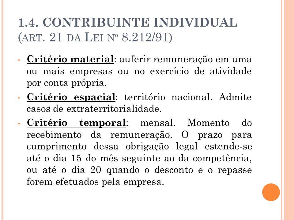 1.4. CONTRIBUINTE INDIVIDUAL ( ART. 21 DA L EI Nº 8.212/91) Critério material : auferir remuneração em uma ou mais empresas ou no exercício de ativida