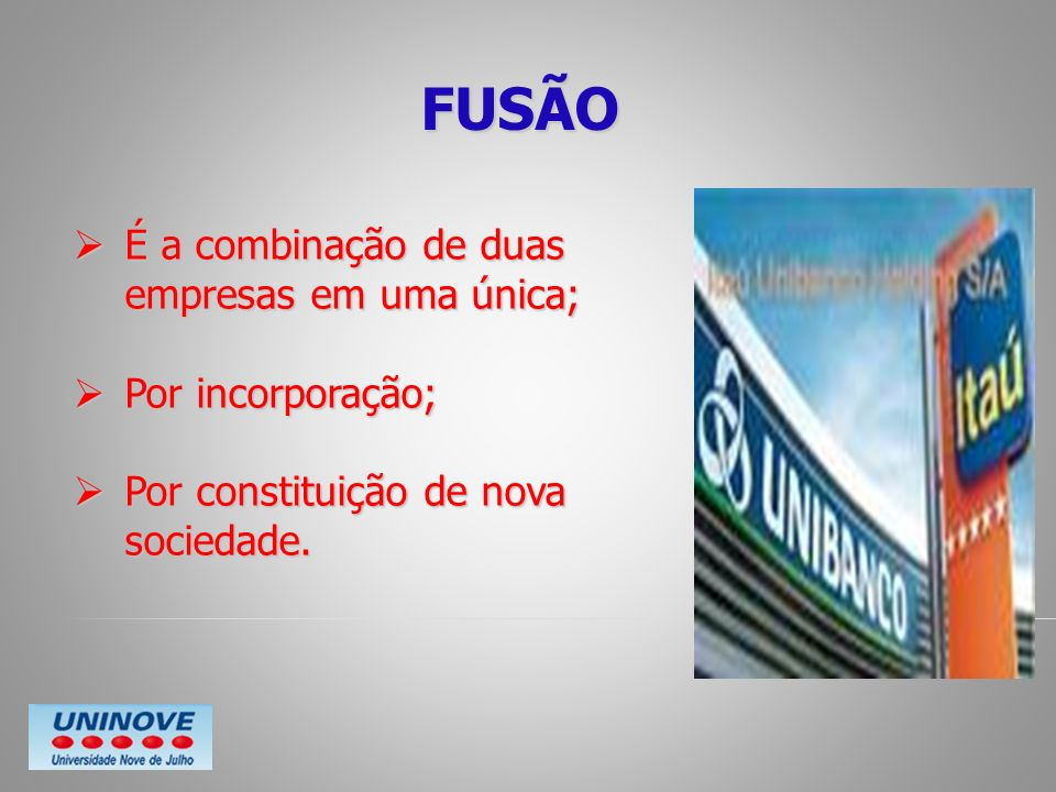 FUSÃO É a combinação de duas empresas em uma única; É a combinação de duas empresas em uma única; Por incorporação; Por incorporação; Por constituição
