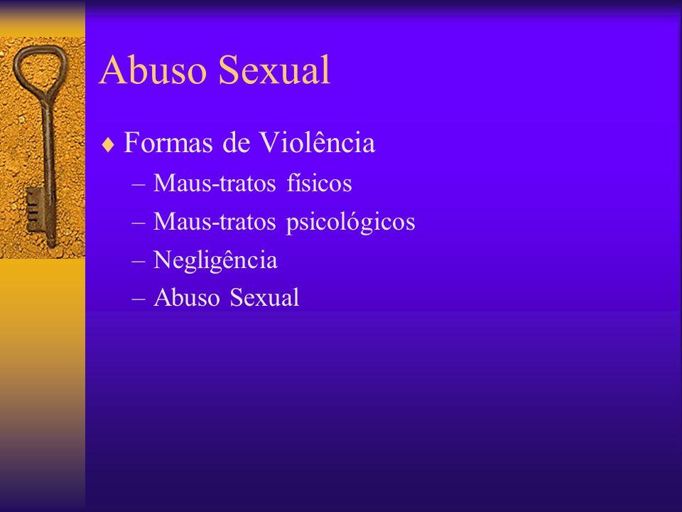 Abuso Sexual Formas de Violência –Maus-tratos físicos –Maus-tratos psicológicos –Negligência –Abuso Sexual
