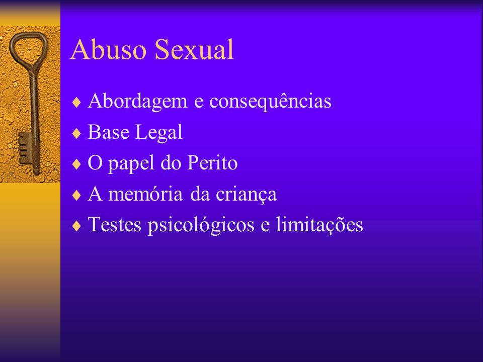 Abuso Sexual Abordagem e consequências Base Legal O papel do Perito A memória da criança Testes psicológicos e limitações
