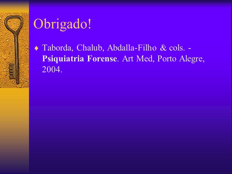 Obrigado! Taborda, Chalub, Abdalla-Filho & cols. - Psiquiatria Forense. Art Med, Porto Alegre, 2004.