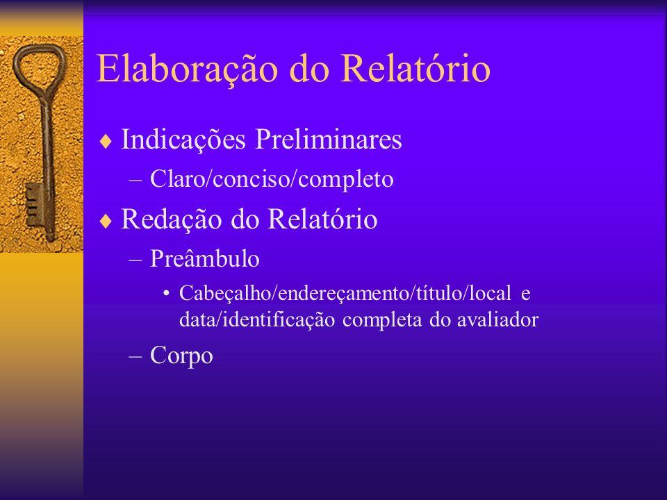 Elaboração do Relatório Indicações Preliminares –Claro/conciso/completo Redação do Relatório –Preâmbulo Cabeçalho/endereçamento/título/local e data/id