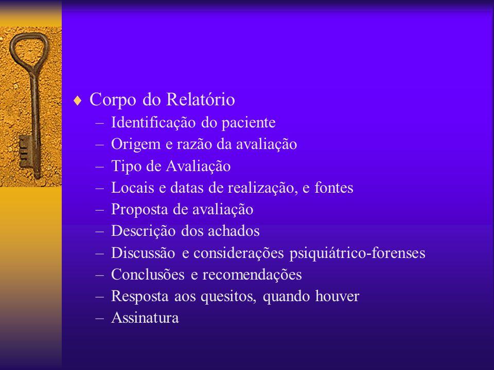 Corpo do Relatório –Identificação do paciente –Origem e razão da avaliação –Tipo de Avaliação –Locais e datas de realização, e fontes –Proposta de ava