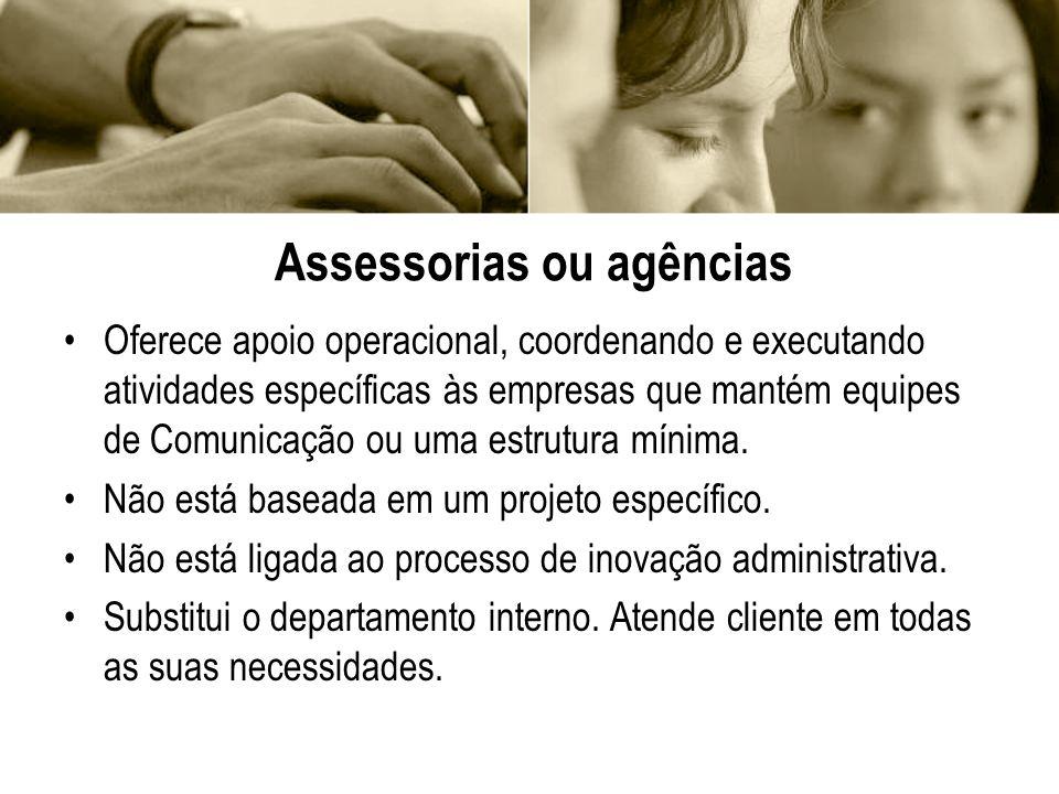 Assessorias ou agências Oferece apoio operacional, coordenando e executando atividades específicas às empresas que mantém equipes de Comunicação ou um