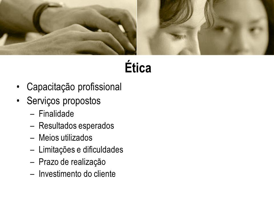 Ética Capacitação profissional Serviços propostos –Finalidade –Resultados esperados –Meios utilizados –Limitações e dificuldades –Prazo de realização