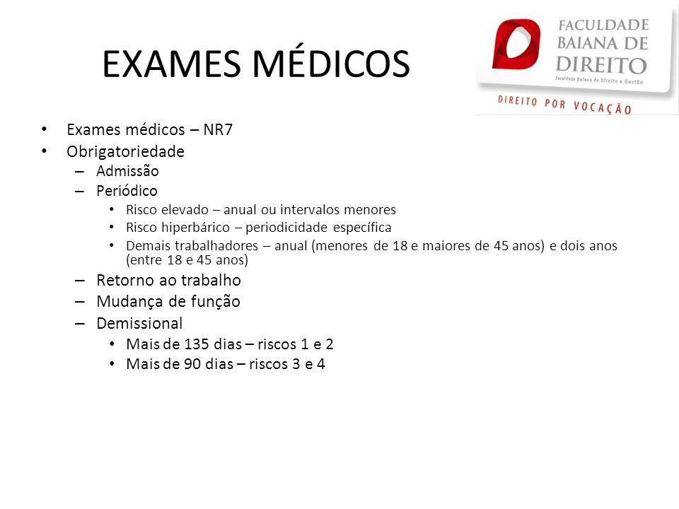 EXAMES MÉDICOS Exames médicos – NR7 Obrigatoriedade – Admissão – Periódico Risco elevado – anual ou intervalos menores Risco hiperbárico – periodicida