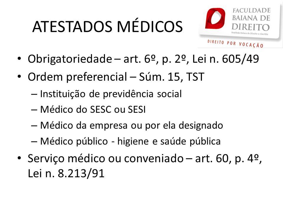ATESTADOS MÉDICOS Obrigatoriedade – art. 6º, p. 2º, Lei n. 605/49 Ordem preferencial – Súm. 15, TST – Instituição de previdência social – Médico do SE