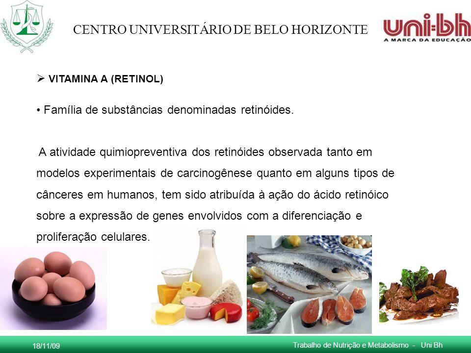 18/11/09 Trabalho de Nutrição e Metabolismo - Uni Bh CENTRO UNIVERSITÁRIO DE BELO HORIZONTE VITAMINA A (RETINOL) Família de substâncias denominadas re