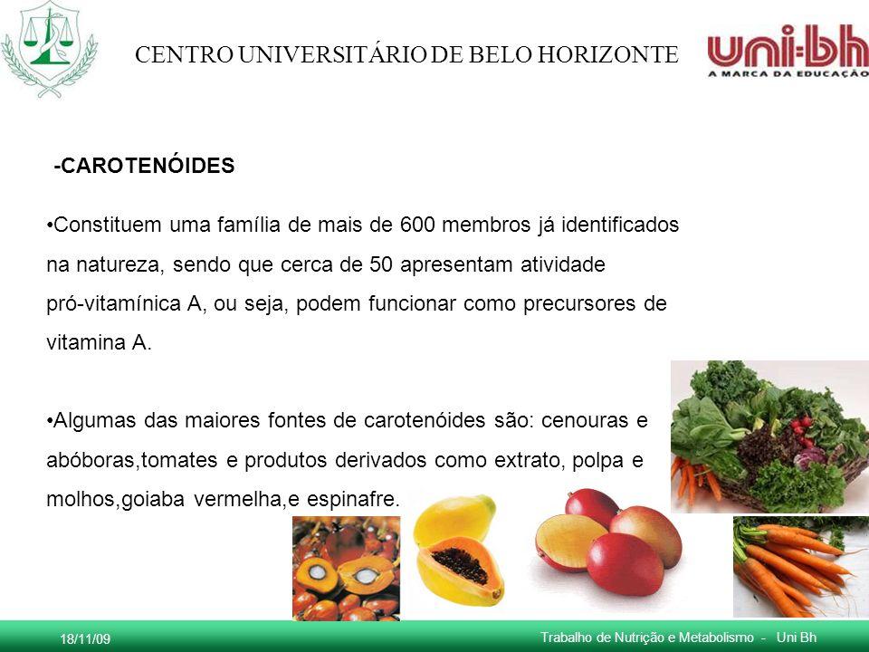 18/11/09 Trabalho de Nutrição e Metabolismo - Uni Bh CENTRO UNIVERSITÁRIO DE BELO HORIZONTE -CAROTENÓIDES Constituem uma família de mais de 600 membro