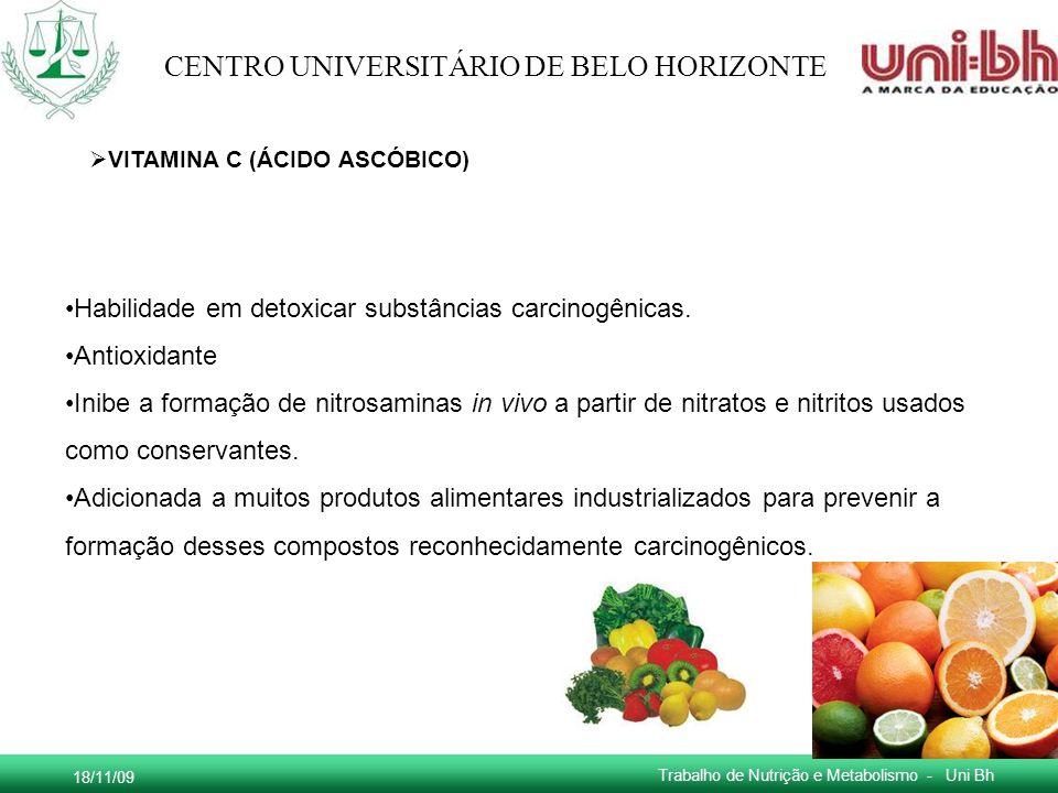 18/11/09 Trabalho de Nutrição e Metabolismo - Uni Bh CENTRO UNIVERSITÁRIO DE BELO HORIZONTE Habilidade em detoxicar substâncias carcinogênicas. Antiox
