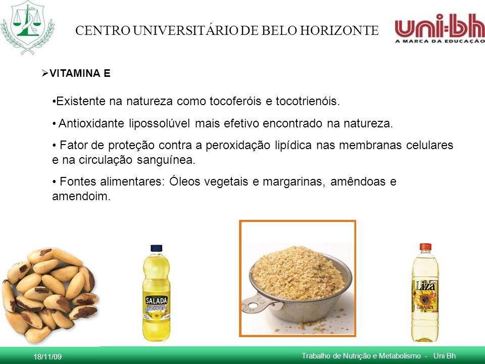 18/11/09 Trabalho de Nutrição e Metabolismo - Uni Bh CENTRO UNIVERSITÁRIO DE BELO HORIZONTE Existente na natureza como tocoferóis e tocotrienóis. Anti