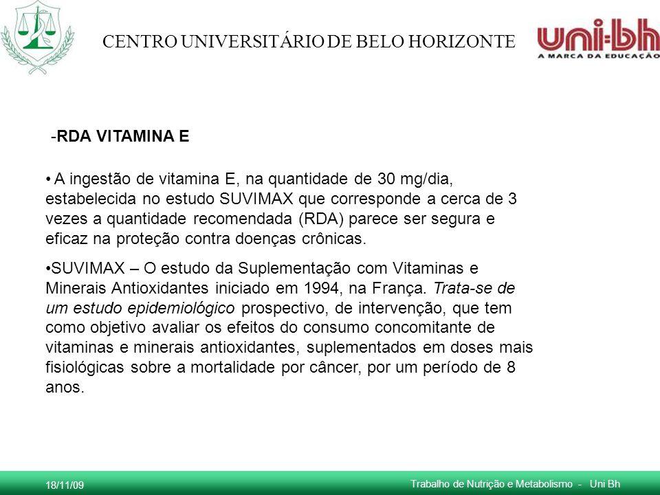 18/11/09 Trabalho de Nutrição e Metabolismo - Uni Bh CENTRO UNIVERSITÁRIO DE BELO HORIZONTE -RDA VITAMINA E A ingestão de vitamina E, na quantidade de