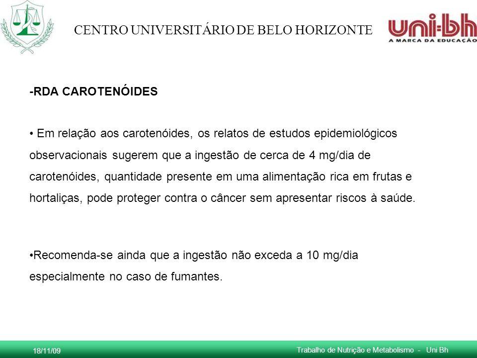 18/11/09 Trabalho de Nutrição e Metabolismo - Uni Bh CENTRO UNIVERSITÁRIO DE BELO HORIZONTE -RDA CAROTENÓIDES Em relação aos carotenóides, os relatos