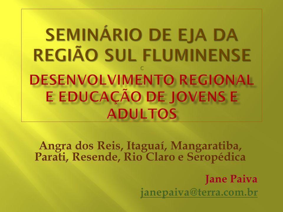 Angra dos Reis, Itaguaí, Mangaratiba, Parati, Resende, Rio Claro e Seropédica Jane Paiva janepaiva@terra.com.br