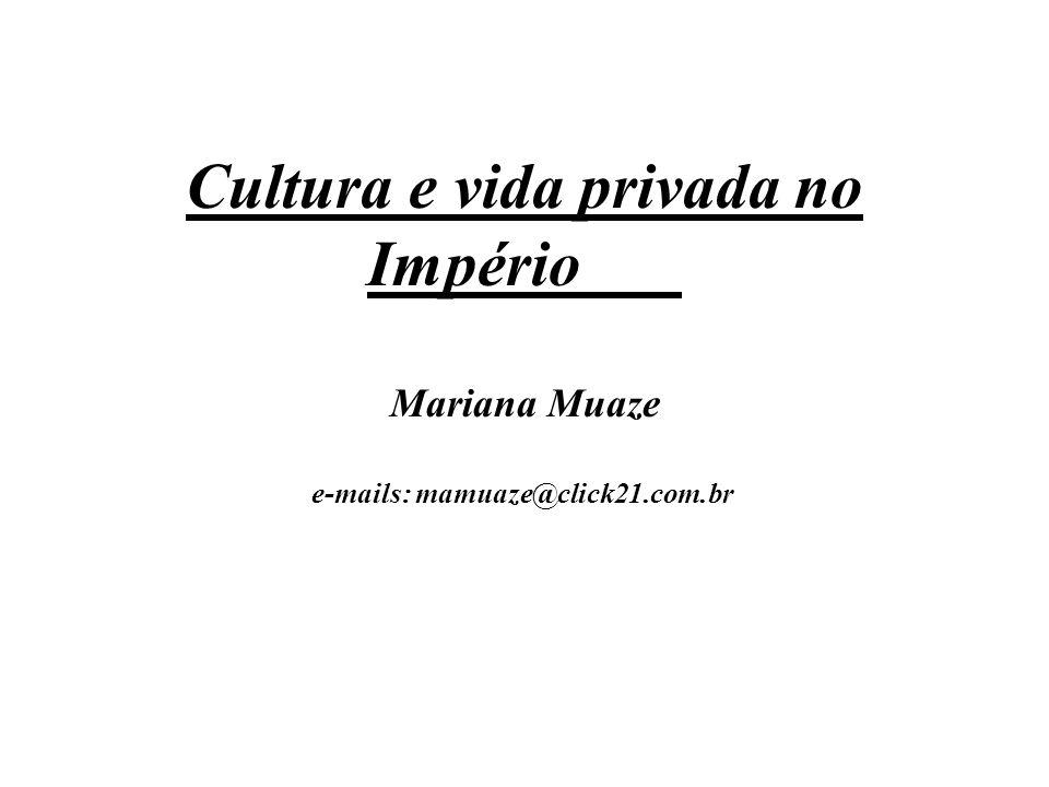 Cultura e vida privada no Império Mariana Muaze e-mails: mamuaze@click21.com.br