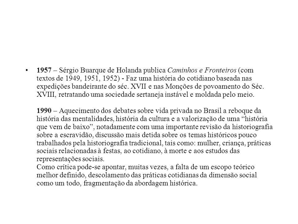 1957 – Sérgio Buarque de Holanda publica Caminhos e Fronteiros (com textos de 1949, 1951, 1952) - Faz uma história do cotidiano baseada nas expedições