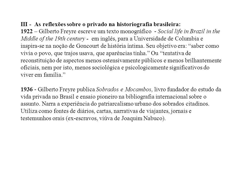 III - As reflexões sobre o privado na historiografia brasileira: 1922 – Gilberto Freyre escreve um texto monográfico - Social life in Brazil in the Mi