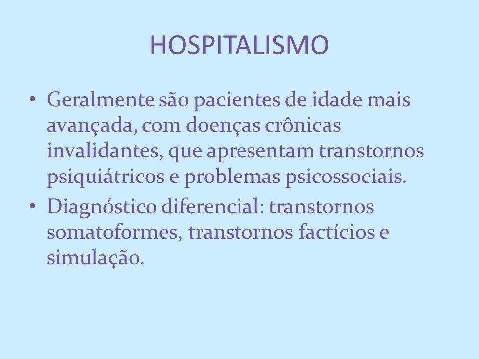 HOSPITALISMO Geralmente são pacientes de idade mais avançada, com doenças crônicas invalidantes, que apresentam transtornos psiquiátricos e problemas