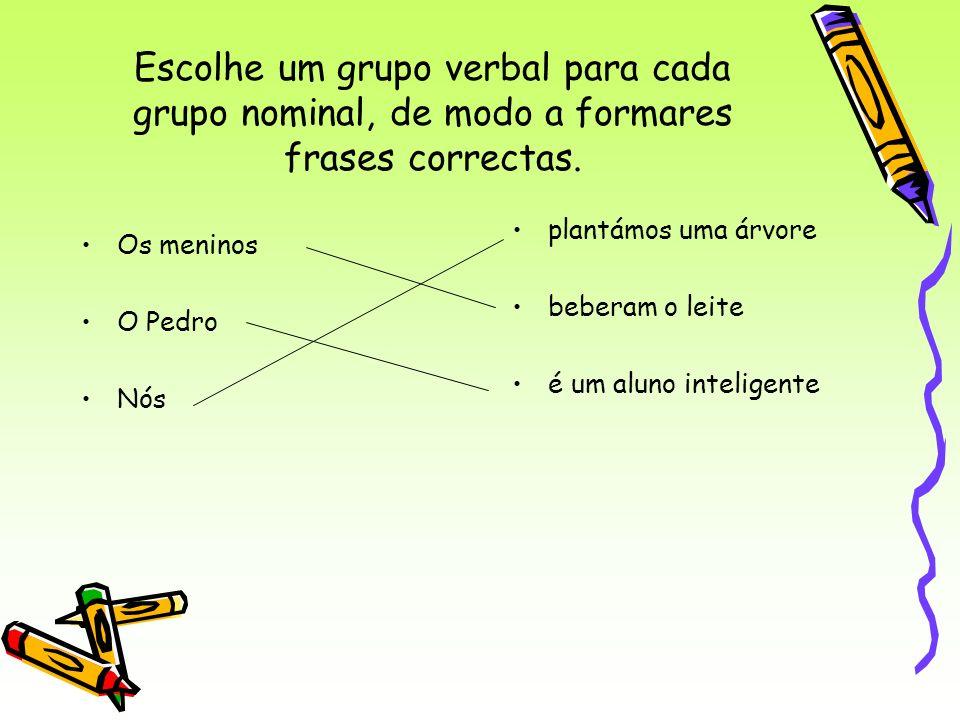 Escolhe um grupo verbal para cada grupo nominal, de modo a formares frases correctas. Os meninos O Pedro Nós plantámos uma árvore beberam o leite é um
