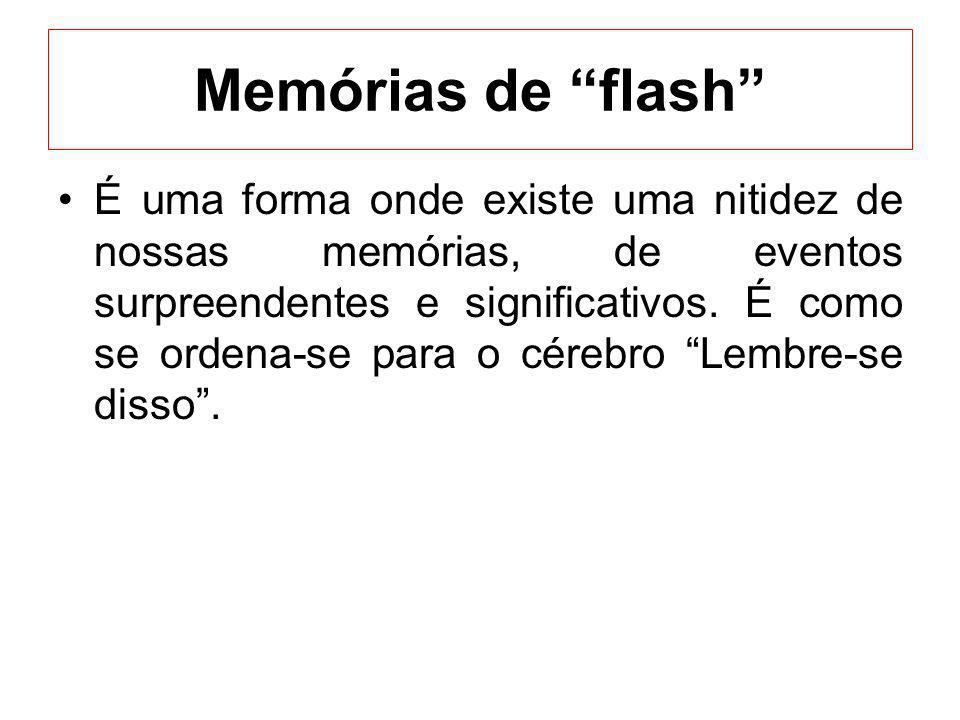 Memórias de flash É uma forma onde existe uma nitidez de nossas memórias, de eventos surpreendentes e significativos. É como se ordena-se para o céreb