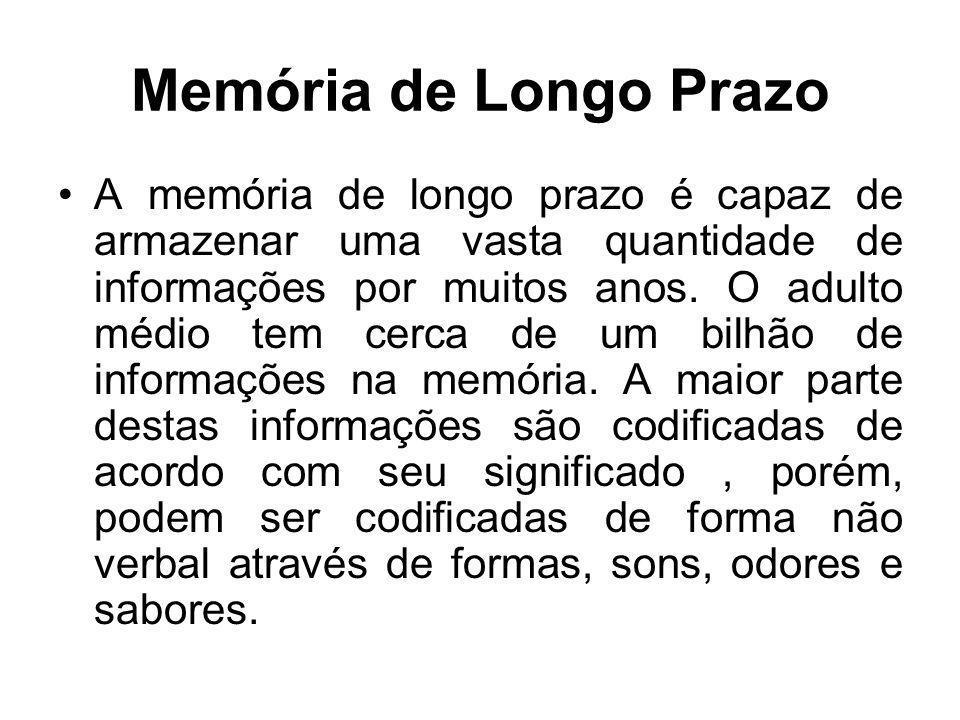 Memória de Longo Prazo A memória de longo prazo é capaz de armazenar uma vasta quantidade de informações por muitos anos. O adulto médio tem cerca de